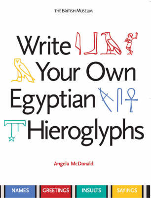 Write Your Own Egyptian Hieroglyphs: Names * Greetings * Insults * Sayings (Paperback)