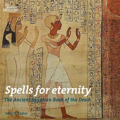 Spells for Eternity: The Ancient Egyptian Book of the Dead (Paperback)