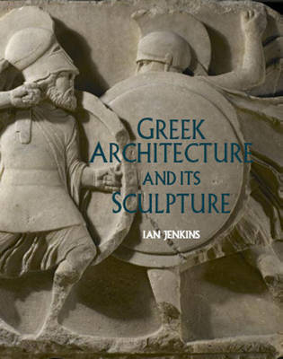 Greek Architecture and Its Sculpture: In the British Museum (Hardback)