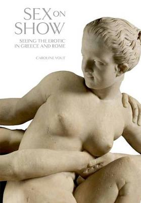 Sex on Show: Seeing the Erotic in Greece and Rome (Hardback)