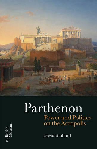 Parthenon: Power and Politics on the Acropolis (Paperback)