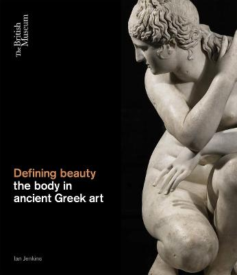 Defining Beauty: The Body in Ancient Greek Art (Hardback)