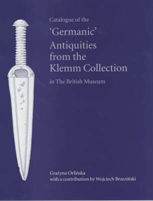 Catalogue of the 'Germanic' Antiquities from the Klemm Collection in the British Museum (Hardback)
