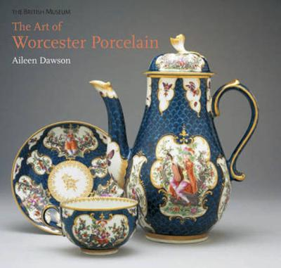 The Art of Worcester Porcelain: 1751-1788: Masterpieces from the British Museum collection (Hardback)