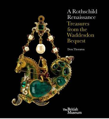 A Rothschild Renaissance: Treasures from the Waddesdon Bequest (Hardback)