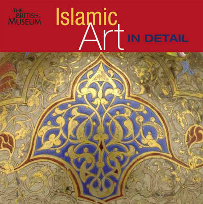 Islamic Art in Detail - Art in Detail (Hardback)