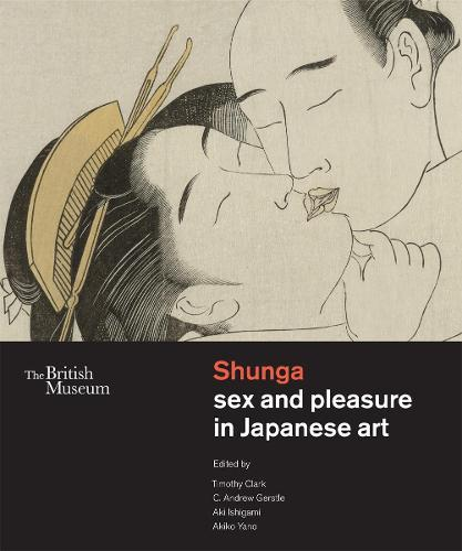 Shunga: Sex and Pleasure in Japanese Art (Hardback)