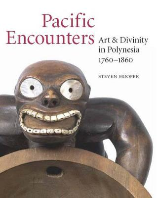 Pacific Encounters: Art & Divinity in Polynesia 1760-1860 (Paperback)