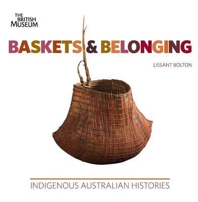Baskets and Belonging: Indigenous Australian Histories (Paperback)