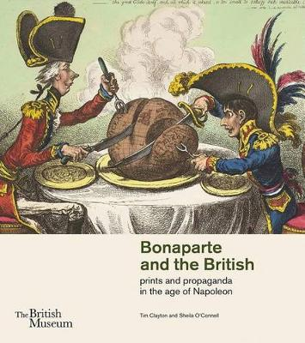 Bonaparte and the British: prints and propaganda in the age of Napoleon (Paperback)
