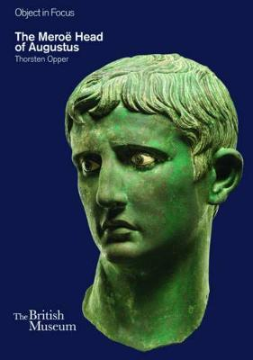 The Meroe Head of Augustus - Objects in Focus (Paperback)