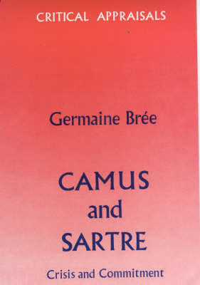 Camus and Sartre: Crisis and Commitment (Hardback)