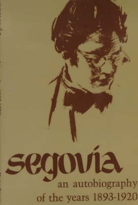 Segovia: An Autobiography of the Years 1893-1920 (Paperback)