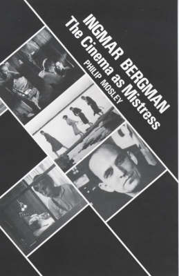 Ingmar Bergman: The Cinema as Mistress (Hardback)