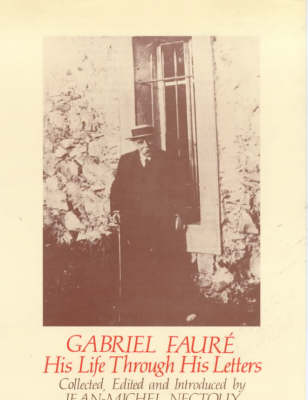 Gabriel Faure: His Life Through His Letters (Hardback)