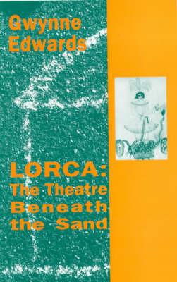 Lorca: The Theatre Beneath the Sand (Paperback)