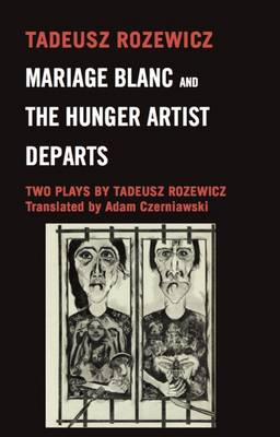 Mariage Blanc & the Huger Artist Departs: Two Plays by Tadeusz Rozewicz (Paperback)