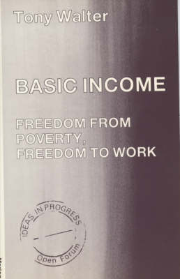 Basic Income: Freedom from Poverty, Freedom to Work - Ideas in progress (Paperback)