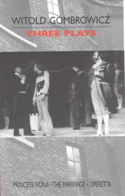 "Three Plays: ""Princess Ivona"", ""The Marriage"" and ""Operetta"" (Paperback)"