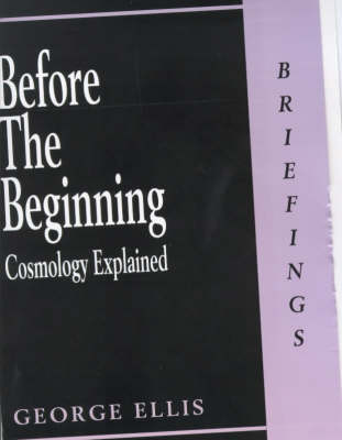 Before the Beginning: Cosmology Explained - Briefings (Paperback)