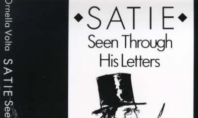 Satie: Seen Through His Letters (Paperback)