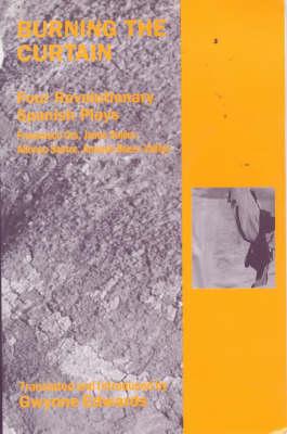 Burning the Curtain: Four Revolutionary Spanish Plays (Paperback)