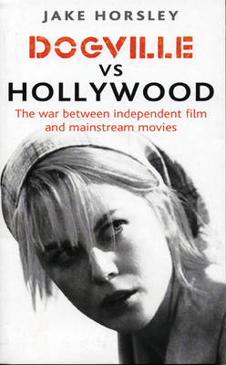Dogville Vs Hollywood: The War Between Independent Film and Mainstream Movies (Paperback)