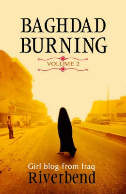 Baghdad Burning: v. 2: Girl Blog from Iraq (Paperback)