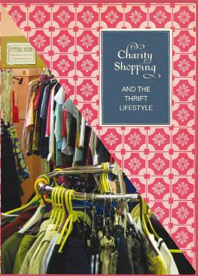 Charity Shopping: The Thrift Lifestyle (Paperback)