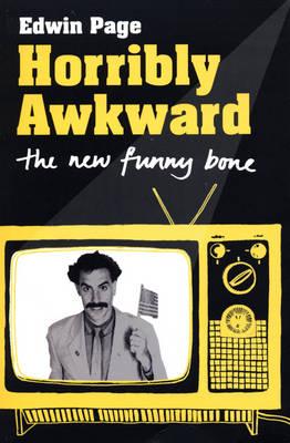 Horribly Awkward: The New Funny Bone (Paperback)