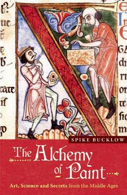 The Alchemy of Paint: Art, Science and Secrets from the Middle Ages (Paperback)