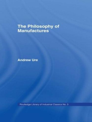 Philosophy of Manufactures (Hardback)