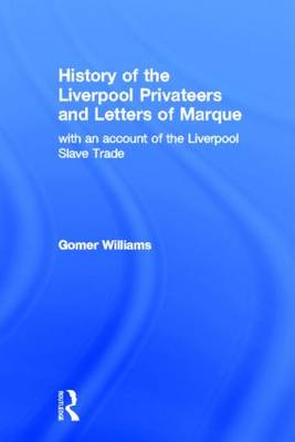 History of the Liverpool Privateers and Letter of Marque: with an account of the Liverpool Slave Trade (Hardback)