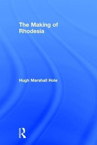 The Making of Rhodesia (Hardback)