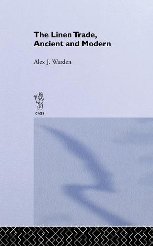 The Linen Trade, Ancient and Modern: Ancient and Modern (Hardback)