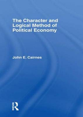 The Character and Logical Method of Political Economy (Hardback)