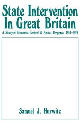 State Intervention in Great Britain: Study of Economic Control and Social Response, 1914-1919 (Hardback)