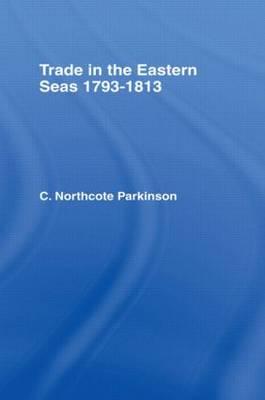 Trade in Eastern Seas 1793-1813 (Hardback)