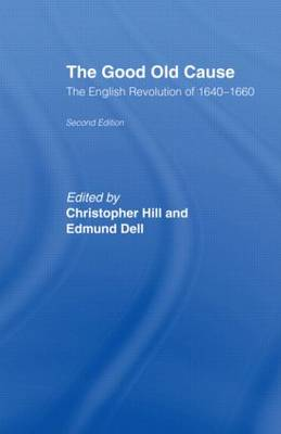 The Good Old Cause: English Revolution of 1640-1660 (Paperback)
