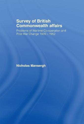 Survey of British Commonwealth Affairs: Problems of Wartime Cooperation and Post-War Change 1939-1952 (Hardback)