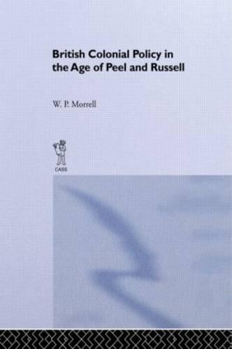 British Colonial Policy in the Age of Peel and Russell (Hardback)