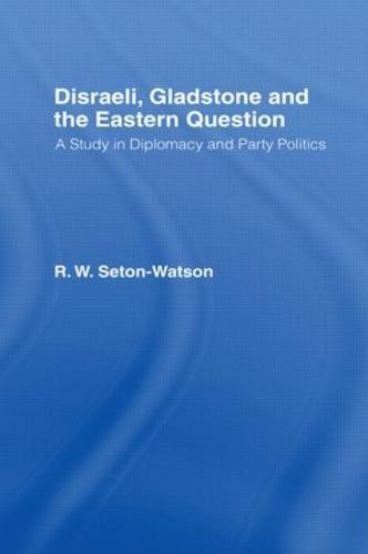 Disraeli, Gladstone & the Eastern Question (Hardback)