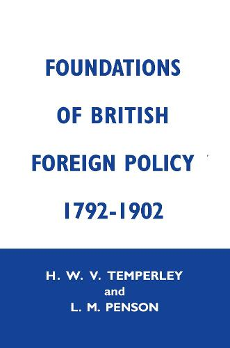 Foundations of British Foreign Policy, 1792-1902 (Hardback)