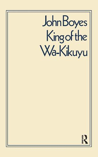 King of the Wa-Kikuyu: A True Story of Travel and Adventure in Africa (Hardback)