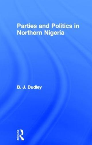 Parties and Politics in Northern Nigeria (Hardback)