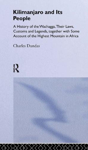 Kilimanjaro and Its People: A History of Wachagga, their Laws, Customs and Legends, Together with Some (Hardback)