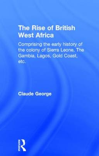The Rise of British West Africa (Hardback)