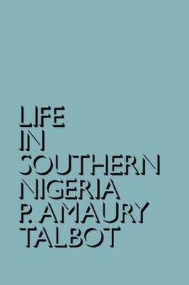Life in Southern Nigeria: The Magic, Beliefs and Customs of the Ibibio Tribe (Hardback)