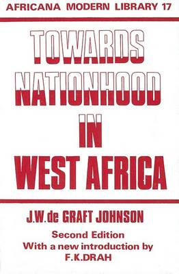 Towards Nationhood in West Africa: Thoughts of Young Africa Addressed to Young Britain (Hardback)