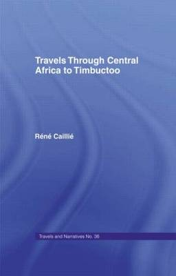 Travels Through Central Africa to Timbuctoo and Across the Great Desert to Morocco, 1824-28: to Morocco, 1824-28 (Hardback)